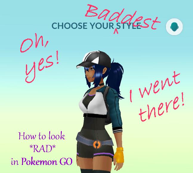 How to look rad in Pokemon GO